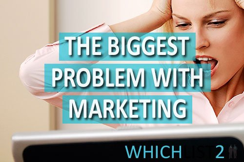 The Biggest Problem With Marketing